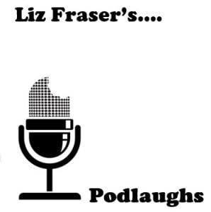 Liz Fraser's Podlaughs